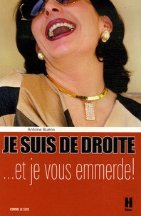 Antoine Buéno - Je suis de droite et je vous emmerde !.