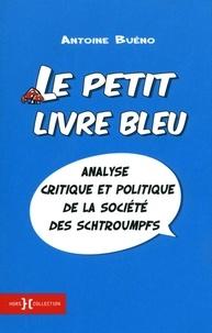 Antoine Buéno - Le petit livre bleu - Analyse critique et politique de la société des Schtroumpfs.