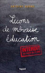 Antoine Buéno - Lecons de môvaise éducation.
