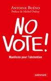 Antoine Buéno - No vote ! - Manifeste pour l'abstention.