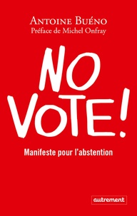 Antoine Buéno - No vote ! - Manifeste pour l'abstention.
