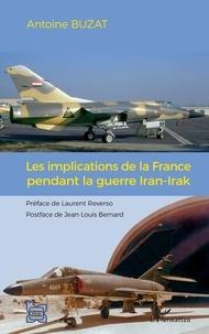 Antoine Buzat - Les implications de la France pendant la guerre Iran-Irak.