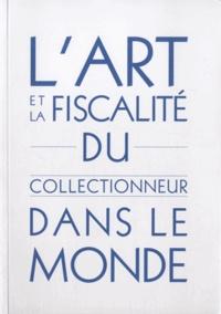 Antoine Cadeo de Iturbide - L''art et la fiscalité du collectionneur dans le monde.