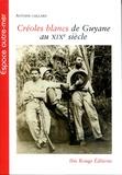 Antoine Caillard - Créoles blancs de Guyane au XIXe siècle.