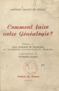 Antoine Calace de Ferluc et Raymond Crozet - Comment faire notre généalogie ?.