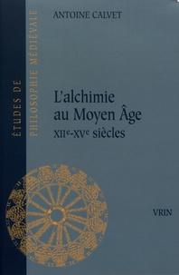 Antoine Calvet - L'alchimie au Moyen Age (XIIe-XVe siècles).