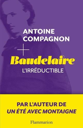 Baudelaire. L'irréductible