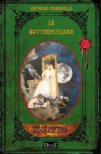 Antoine Candeille - Le ButterflyLand Tome 2 : Résurrection.