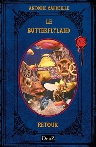 Antoine Candeille - Le ButterflyLand Tome 3 : Retour.
