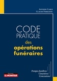 Antoine Carle et Claude Ferradou - Code pratique des opérations funéraires - Pompes funèbres, cimetières, concessions.
