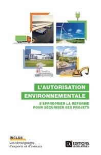 L'autorisation environnementale- S'approprier la réforme pour sécuriser ses projets - Antoine Carpentier |