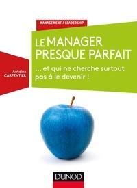 Antoine Carpentier - La manager presque parfait... et qui ne cherche surtout pas à le devenir !.