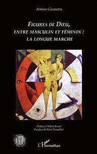 Antoine Casanova - Figures de Dieu, entre masculin et féminin : la longue marche.