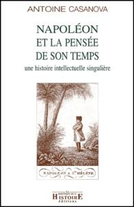 Antoine Casanova - Napoléon et la pensée de son temps : une histoire intellectuelle singulière.