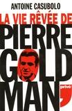 Antoine Casubolo - La vie rêvée de Pierre Goldman.