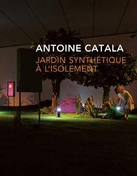 Antoine Catala - Jardin synthétique à l'isolement.