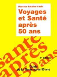 Antoine Cazin - Voyages et santé après 50 ans.