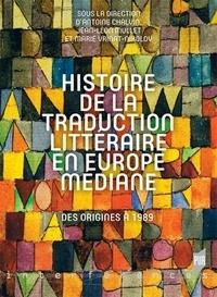 Antoine Chalvin et Jean-Léon Muller - Histoire de la traduction littéraire en Europe médiane - Des origines à 1989.