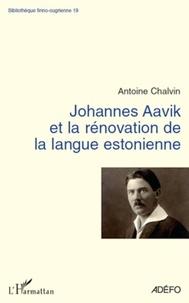Antoine Chalvin - Johannes Aavik et la rénovation de la langue estonienne.