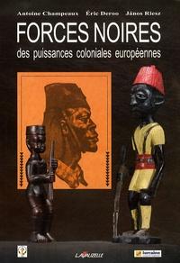 Antoine Champeaux et Eric Deroo - Forces noires des puissances coloniales européennes.