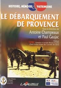 Antoine Champeaux et Paul Gaujac - Le débarquement de Provence - Actes du colloque international organisé les 5, 6, 7 octobre 2004 à Fréjus.