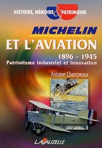Antoine Champeaux - Michelin et l'aviation 1896-1945 - Patriotisme industriel et innovation.