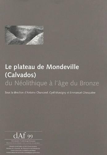 Antoine Chancerel et Cyril Marcigny - Le plateau de Mondeville (Calvados) - Du Néolithique à l'âge de Bronze.