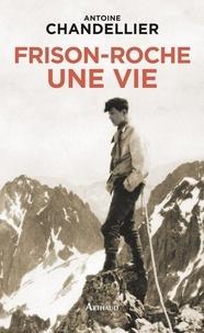 Antoine Chandellier - Frison-Roche, une vie.