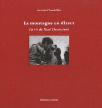 Antoine Chandellier - La montagne en direct - La vie de René Desmaison.