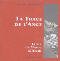 Antoine Chandellier - La Trace de l'Ange - La vie de Marco Siffredi.
