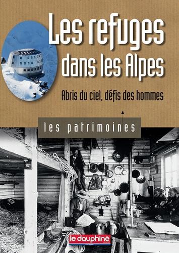 Antoine Chandellier - Les refuges dans les Alpes - Abris du ciel, défis des hommes.