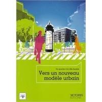 Antoine Charlot - Vers un nouveau modèle urbain - Du quartier à la ville durable.