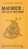 Antoine Chelin - Maurice : une île et son passé.
