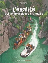 Antoine Chereau - L'égalité est un long fleuve tranquille.