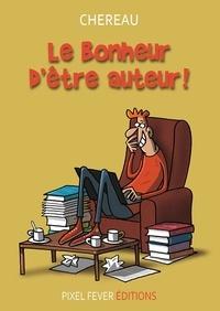 Antoine Chereau - Le bonheur d'être auteur.