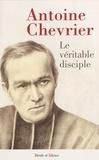 Antoine Chevrier - Le prêtre selon l'évangile ou le véritable disciple de Notre Seigneur Jésus Christ.