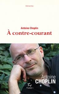 Antoine Choplin - A contre-courant.