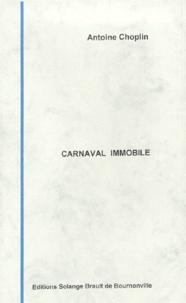Antoine Choplin - Carnaval immobile.