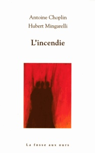 Antoine Choplin et Hubert Mingarelli - L'incendie.