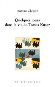 Antoine Choplin - Quelques jours dans la vie de Tomas Kusar.
