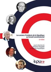 Antoine Chopplet et Thomas Hochmann - Les anciens présidents de la République au conseil constitutionnel - Un bilan.