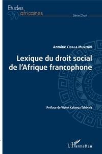 Antoine Cibala Mukendi - Lexique du droit social de l'Afrique francophone.