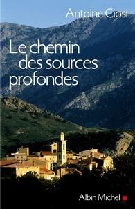 Antoine Ciosi - Le Chemin des sources profondes.