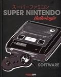 Antoine Clerc-Renaud et Florian Fourot - Anthologie Super Nintendo Software.