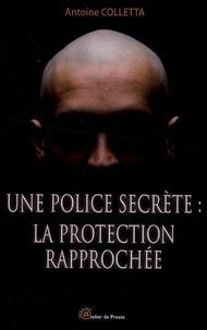 Antoine Colletta - Une police secrète : la protection rapprochée.