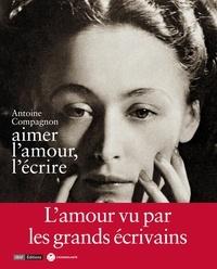 Antoine Compagnon - Aimer l'amour, l'écrire.