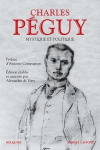 Antoine Compagnon - Charles Péguy - Mystique et politique.
