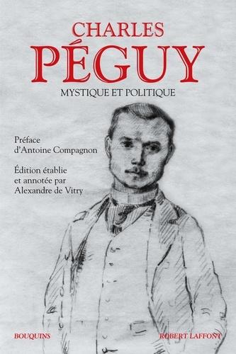 Charles Péguy. Mystique et politique