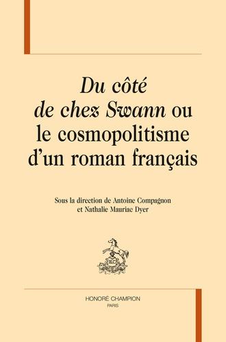 Antoine Compagnon et Nathalie Mauriac Dyer - Du côté de chez Swann ou le cosmopolitisme d'un roman français.