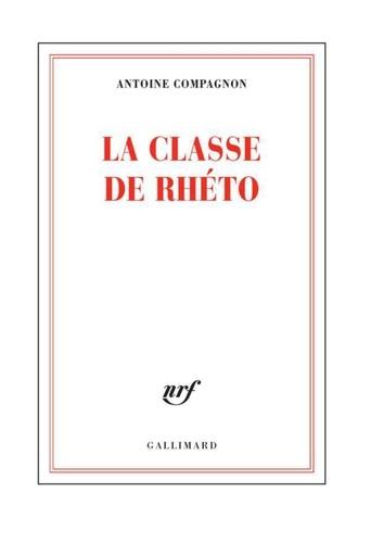 Antoine Compagnon - La classe de rhéto.